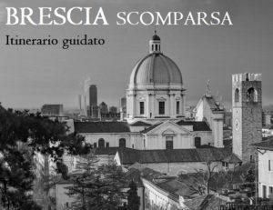 Itinerario guidato dedicato alla Brescia scomparsa.